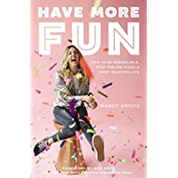 Have More Fun: How to Be Remarkable, Stop Feeling Stuck, and Start Enjoying Life (English Edition)
