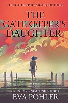 The Gatekeeper's Daughter (The Gatekeeper's Saga, #3) by [Pohler, Eva]