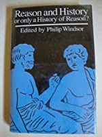 Reason and History: Or Only a History of Reason?