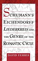 Schumann's Eichendorff Liederkreis and the Genre of the Romantic Cycle