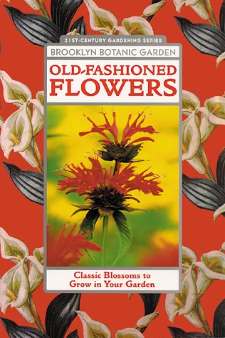 Old-Fashioned Flowers: Classic Blossoms to Grow in Your Garden (21st Century Gardening Series)