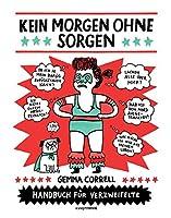 Kein Morgen ohne Sorgen: Handbuch fuer Verzweifelte