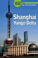 Shanghai and the Yangzi Delta: The Definitive Travel Guide (New Yangzi River Trilogy)