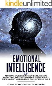 Emotional Intelligence 2.0: Why It Can Matter More Than IQ For A Better Life,Success In Relationships And At Work:Improve Your Empathy, Emotional Agility ... Mastery Book 3) (English Edition)