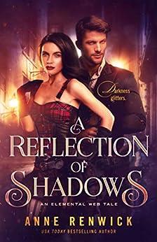 A Reflection of Shadows (An Elemental Web Tale Book 3) by [Renwick, Anne]