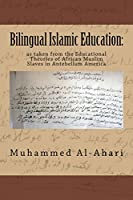 Bilingual Islamic Education:: as taken from the Educational Theories of African Muslim Slaves in Antebellum America