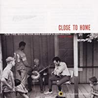 Close To Home: Old Time Music From Mike Seeger's Collection 1952-1967