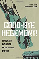 Good-Bye Hegemony!: Power and Influence in the Global System
