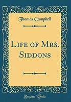 Life of Mrs. Siddons (Classic Reprint)