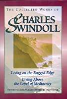 The Collected Works of Charles Swindoll: Living on the Ragged Edge / Living Above the Level of Mediocrity