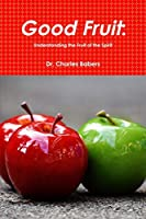 Good Fruit: Understanding the Fruit of the Spirit