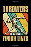 """Throwers Don't Have Finish Lines: Awesome Throwing Athletes Blank Composition Notebook for Journaling & Writing (120 Lined Pages, 6"""" x 9"""")"""