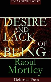 Desire and Lack of Being (Ideas of the West) by [Mortley, Raoul]