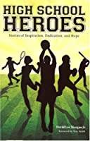 High School Heroes: Stories of Inspiration, Dedication and Hope