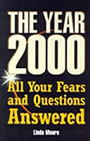 The Year 2000: All Your Fears and Questions Answered