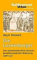 Die Luxemburger: Eine Spatmittelalterliche Dynastie Gesamteuropaischer Bedeutung 1308-1437 (Urban-taschenbuecher)