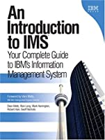 An Introduction to IMS: Your Complete Guide to IBM's Information Management System (Ibm Press)