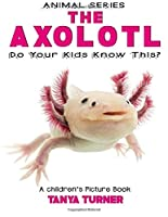 The Axolotl Do Your Kids Know This? (Amazing Creature)