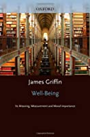 Well-being: Its Meaning, Measurement, And Moral Importance