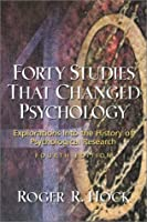 Forty Studies That Changed Psychology: Explorations into the History of Psychological Research (4th Edition)