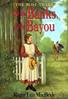 On the Banks of the Bayou (Little House: the Rocky Ridge Years)