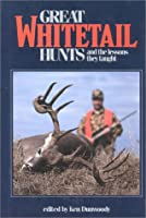 Great Whitetail Hunts: And the Lessons They Taught