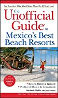 The Unofficial Guide?to Mexico's Best Beach Resorts (Unofficial Guides)