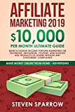 Affiliate Marketing 2019: $10,000/month Ultimate Guide - Make a Passive Income Fortune Marketing on Facebook, Instagram, YouTube, and Google Ads products ... from Home - Advertising) (English Edition)