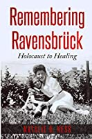 Remembering Ravensbrueck: From Holocaust to Healing