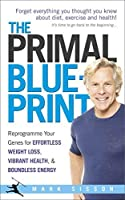 The Primal Blueprint: Reprogramme your genes for effortless weight loss, vibrant health and boundless energy by MARK SISSON(1905-07-04)