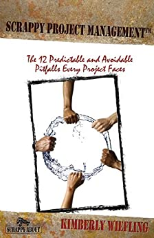 Scrappy Project Management:  The 12 Predictable and Avoidable Pitfalls Every Project Faces (Scrappy About Book 1) by [Wiefling, Kimberly]