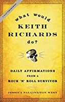 What Would Keith Richards Do?: Daily Affirmations With a Rock 'N' Roll Survivor