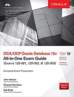 OCA/OCP Oracle Database 12c All-in-One Exam Guide (Exams 1Z0-061, 1Z0-062, & 1Z0-063) by [Watson, John, Ramklass, Roopesh, Bryla, Bob]