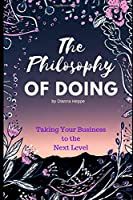 The Philosophy of Doing: Taking Your Business and Life to the Next Level