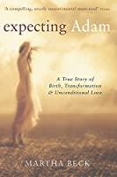 Expecting Adam: A true story of birth, transformation and unconditional love