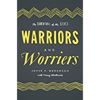 Warriors and Worriers: The Survival of the Sexes (English Edition)