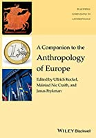 A Companion to the Anthropology of Europe (Wiley Blackwell Companions to Anthropology)