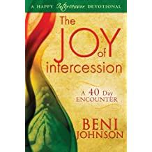 The Joy of Intercession: A 40-Day Encounter (Happy Intercessor Devotional)