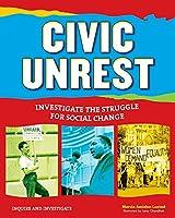 Civic Unrest: Investigate the Struggle for Social Change (Inquire & Investigate)