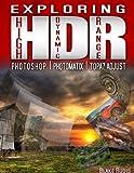 Exploring HDR: Photoshop, Photomatix & Topaz Adjust (English Edition)