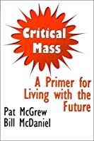 Critical Mass: A Primer for Living With the Future