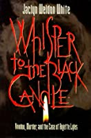 Whisper to the Black Candle: Voodoo, Murder, and the Case of Anjetee Lyles