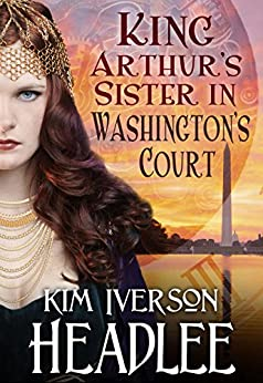 King Arthur's Sister in Washington's Court by [Headlee, Kim Iverson, Headlee, Kim]