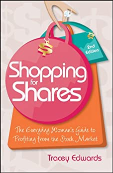 Shopping for Shares: The Everyday Woman's Guide to Profiting from the Australian Stock Market by [Edwards, Tracey]