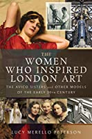 The Women Who Inspired London Art: The Avico Sisters and Other Models of the Early 20th Century