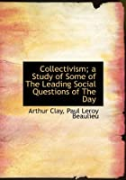 Collectivism; A Study of Some of the Leading Social Questions of the Day