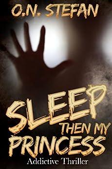 Sleep then my Princess: A thriller. by [Stefan, O. N.]