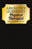 Absolutely Legendary Physical Therapist: 52 Week Planner 2020