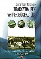Osmanli'dan Gunumuze Trakya'da Ipek ve Ipek Bocekciligi