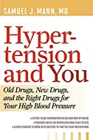Hypertension and You: Old Drugs, New Drugs, and the Right Drugs for Your High Blood Pressure by Samuel J., Mann(2012-06-16)